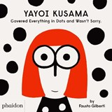 Yayoi kusama covered everything in dots and wasn't sorry | Fausto Gilberti | 9781838660802