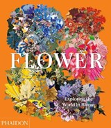 Flower: exploring the world in bloom | Phaidon Editors | 9781838660857