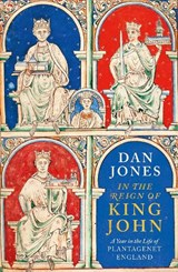 In the reign of king john: a year in the life of plantagenet england | Dan Jones |