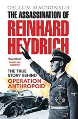 The Assassination of Reinhard Heydrich | Callum MacDonald |