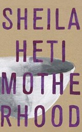 Motherhood | Sheila Heti | 9781846558375