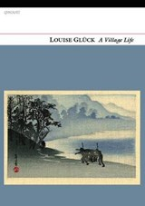 A Village Life | Louise Gluck | 9781847770592