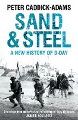 Sand and steel: a new history of d-day | Peter Caddick-Adams |