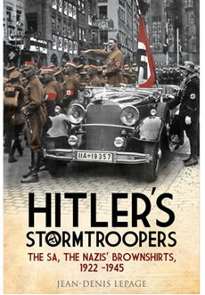 Hitler's Stormtroopers : The SA, the Nazis' Brownshirts, 1922 - 1945