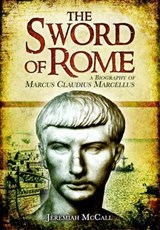 Sword of Rome: A Biography of Marcus Claudius Marcellus | Jeremiah B. McCall |