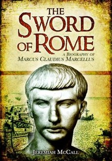 Sword of Rome: A Biography of Marcus Claudius Marcellus