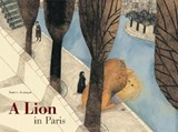 A Lion in Paris | Beatrice Alemagna |