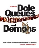 Dole Queues and Demons - British Election Posters From the Conservative Party Archive | Stuart Ball |