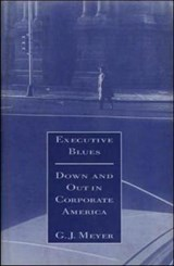 Executive Blues: Down and Out in Corporate America | G. J. Meyer |