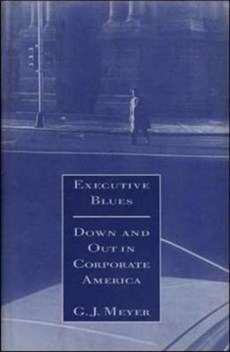 Executive Blues: Down and Out in Corporate America
