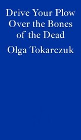 Drive your Plow over the Bones of the Dead | Olga Tokarczuk | 9781913097257