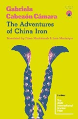 The adventures of china iron | Gabriela Cabezon Camara | 9781916465664