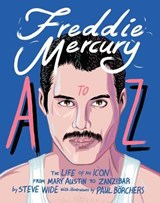 Freddie mercury a to z | Steve Wide ; Paul Borchers |