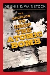 The Decision to Drop the Atomic Bomb | Dennis D. Wainstock | 9781936274000