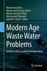 Modern Age Waste Water Problems | Mohammad Oves ; Mohammad Omaish Ansari ; Mohammad Zain Khan ; Mohammad Shahadat |