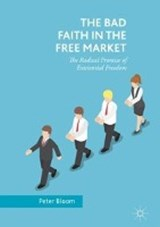 The Bad Faith in the Free Market | Peter Bloom |