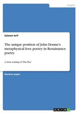 The unique position of John Donne's metaphysical love poetry in Renaissance poetry | Saleem Arif |
