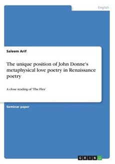 The unique position of John Donne's metaphysical love poetry in Renaissance poetry