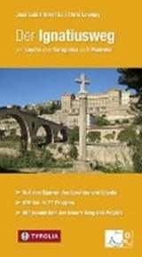 Der Ignatiusweg: Von Loyola über Saragossa nach Manresa. Auf den Spuren des Ignatius von Loyola. 676 km - pelgrimgids Spanje | Iriberri, José Luis& Lowney, Chris | 9783702235079