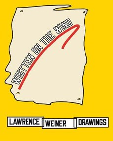 Written on the wind : lawrence weiner drawings