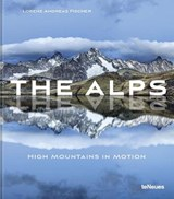 The alps: high mountains in motion   Lorenz Andreas Fischer  