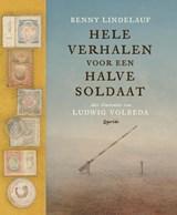 Hele verhalen voor een halve soldaat | Benny Lindelauf | 9789021414713