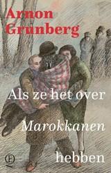 Als ze het over Marokkanen hebben   Arnon Grunberg   9789021424880