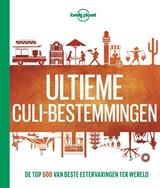 Ultieme culi-bestemmingen | Lonely Planet | 9789021570679