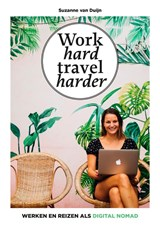 Work hard, travel harder | Suzanne van Duijn |