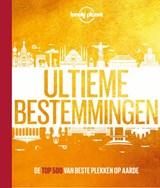 Ultieme bestemmingen | Lonely Planet | 9789021576299