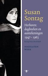 Herboren: dagboeken en aantekeningen 1947-1964 | Susan Sontag |
