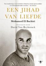 Een jihad van liefde   Mohamed El Bachiri ; David van Reybrouck  