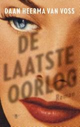 De laatste oorlog   Daan Heerma van Voss  