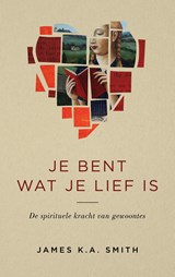 Je bent wat je lief is | James K.A. Smith |