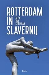 Rotterdam in slavernij | Alex van Stipriaan | 9789024432264