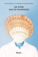 De stem van de Noordzee | Laura Burgers ; Eva Meijer ; Evanne Nowak ; Ambassade van de Noordzee | 9789024433315