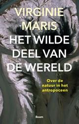 Het wilde deel van de wereld | Virginie Maris | 9789024433339