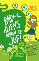 Baby-aliens hebben de juf | Pamela Butchart |