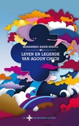 Leven en legende van Agoun'chich | Mohammed Khaïr-Eddine ; Asis Aynan |