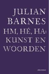 Hm, hé, ha: kunst en woorden   Julian Barnes  