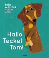 Hallo Teckel Tom | Bette Westera | 9789025770297