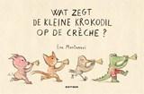 Wat zegt de kleine krokodil op de crèche? | Eva Montanari | 9789025773038
