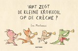 Wat zegt de kleine krokodil op de crèche? | Eva Montanari |