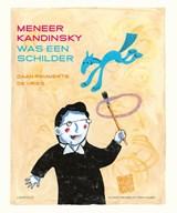 Meneer Kandinsky was een schilder   Daan Remmerts de Vries  