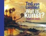 Wat is kunst? | Ted van Lieshout | 9789025880095