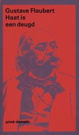 Haat is een deugd   Gustave Flaubert  
