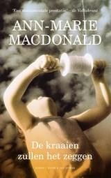 De kraaien zullen het zeggen | Ann-Marie MacDonald |