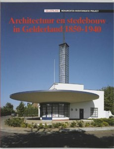 Architectuur en stedebouw in Gelderland / 1850-1940