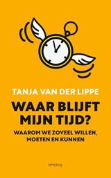 Waar blijft mijn tijd? | Tanja van der Lippe | 9789044641868