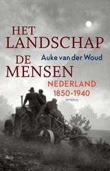 Het landschap, de mensen | Auke van der Woud | 9789044645934